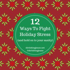 12 Ways To Fight Holiday Stress (And Hold On To Your Sanity)