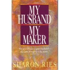 For your Maker is your Husband the Lord Almighty is His name ..... Isaiah 54:5.  My Husband My Maker  by Sharon Ries