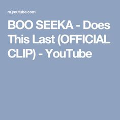 BOO SEEKA - Does This Last (OFFICIAL CLIP) - YouTube