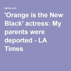 'Orange is the New Black' actress: My parents were deported - LA Times