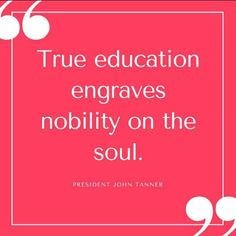 True education engraves nobility on the soul.