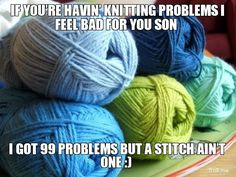 if-youre-havin-knitting-problems-i-feel-bad-for-you-son-i-got-99-problems-but-a-stitch-aint-one-.jpg (552×414)