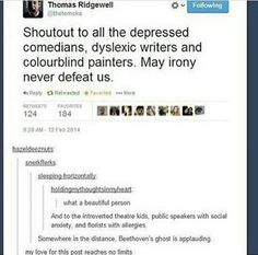 shoutout to all the depressed comedians, dyslexic writers, and colorblind painters.  may irony never defeat us.