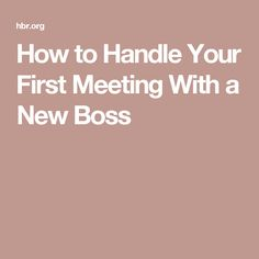How to Handle Your First Meeting With a New Boss