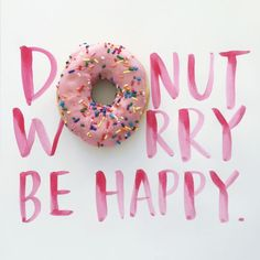 #wordstoliveby #donutworry #happy