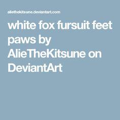 white fox fursuit feet paws by AlieTheKitsune on DeviantArt