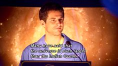 """""""Many have said that the universe is even larger than the Indian Ocean."""" Haha"""