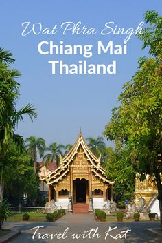 Discovering the Lanna Kingdom and the Wat Phra Singh temple in Chiang Mai, Thailand