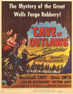 CAVE OF OUTLAWS (1951) - MacDonald Carey - Alexis Smith - Edgar Buchanan - Victor Jory - Directed by William Castle - Universal-International Pictures - Movie Poster.