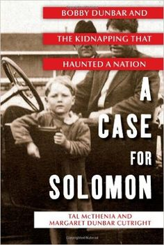A Case for Solomon: Bobby Dunbar and the Kidnapping That Haunted a Nation: Tal McThenia, Margaret Dunbar Cutright: 9781439158593: Amazon.com: Books