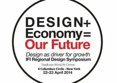 Design + Economy = Our Future symposium will explore the symbiotic relationship between design and economic growth in the 21st Century.