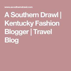 A Southern Drawl | Kentucky Fashion Blogger | Travel Blog
