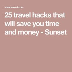 25 travel hacks that will save you time and money - Sunset
