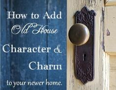 How To Add Charm and Character To Newer Home (...Part 6 of 6!).
