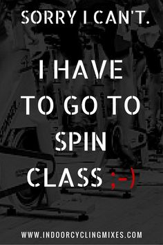 No excuse... go to spin class!!  You are worth it!