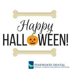 Happy Halloween Everyone!  From: Dr. Mohajir and Pinewood Dental Team