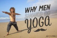 7 reasons why men should do yoga. Science shows that yoga relieves stress, enhances mental focus, improvements in mood and posture, and increased flexibility among a zillion other things!