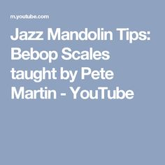 Jazz Mandolin Tips: Bebop Scales taught by Pete Martin - YouTube