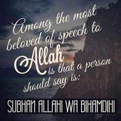 """Abu Dharr (May Allah be pleased with him) reported: The Messenger of Allah (ﷺ) said to me, """"Shall I tell you the expression that is most loved by Allah?"""" It is 'Subhan-Allahi wa bihamdihi' (Allah is free from imperfection and His is the praise)'.""""  [Muslim].reference : Book 16, Hadith 5 Arabic/English book reference : Book 16, Hadith 1412"""