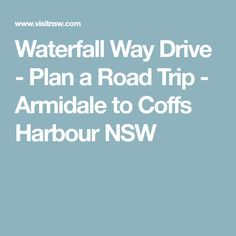 Waterfall Way Drive - Plan a Road Trip - Armidale to Coffs Harbour NSW