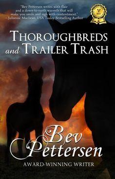 12/08/13 4.4 out of 5 stars THOROUGHBREDS AND TRAILER TRASH - Romance Novel by Bev Pettersen, http://www.amazon.com/dp/B007PKUA7G/ref=cm_sw_r_pi_dp_5NuPsb1Z5SGZ0