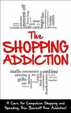 The Shopping Addiction:  A Cure for Compulsive Shopping & Spending to Free Yourself from Addiction! (Shopping Addiction, Addiction, Compulsive Shopping,Retail Therapy, Self-Help, Impulsive Buying) by Jeffrey Powell, @Amy Blandford