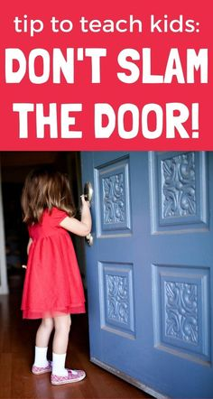 Easy way to teach your child to stop slamming the door without yelling or taking the door off its hinges.