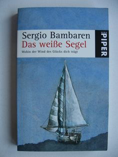 Das weiße Segel: Wohin der Wind des Glücks dich trägt: Amazon.de: Sergio Bambaren, Barbara Röhl: Bücher