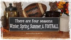 There Are Four Seasons Winter, Spring, Summer, and Football -Wood Sign- Fall Sports Home Decor Gift