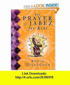 The Prayer of Jabez for Kids Bruce H. Wilkinson, Melody Carlson , ISBN-10: 0849979447  ,  , ASIN: B000H2MI4W , tutorials , pdf , ebook , torrent , downloads , rapidshare , filesonic , hotfile , megaupload , fileserve