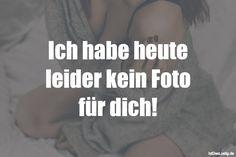 Ich habe heute leider kein Foto für dich! ... gefunden auf https://www.istdaslustig.de/spruch/2403 #lustig #sprüche #fun #spass