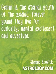 #Gemini is the eternal youth of the zodiac. Forever young, they live for curiosity, mental excitement and adventure. -- Sherene Shostak, Astrology.com #horoscope #astrology