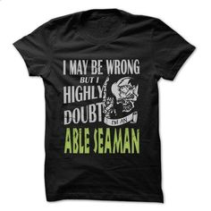 Able seaman Doubt Wrong... - 99 Cool Job Shirt ! #tee #clothing. I WANT THIS => https://www.sunfrog.com/LifeStyle/Able-seaman-Doubt-Wrong--99-Cool-Job-Shirt-.html?60505
