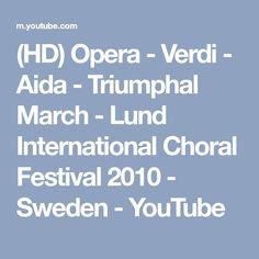(HD) Opera - Verdi - Aida - Triumphal March - Lund International Choral Festival 2010 - Sweden - YouTube
