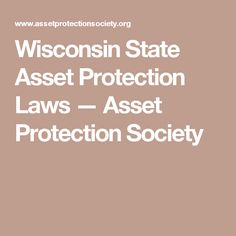 Wisconsin State Asset Protection Laws — Asset Protection Society