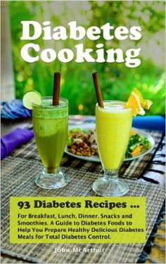 Diabetes Cooking: 93 Diabetes Recipes for Breakfast, Lunch, Dinner, Snacks and Smoothies. A Guide to Diabetes Foods to Help You Prepare Healthy Delicious . Diabetic Meals and Natural Diabetes Food) by [McArthur, John] Diabetes Tipo 1, Diabetes Food, Beat Diabetes, Causes Of Diabetes, Gastro, Lolo, Diabetic Snacks, Pre Diabetic, Diabetic Tips