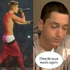 Yes please Em !!!! I found this on Eminem board but this is pretty funny so m pinning this on humour board..Justin is such an ass ,,overrated ,  annoying ...and whats with that  sagging  trouser .. ..sorry bieber fans .