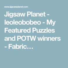 Jigsaw Planet - leoleobobeo - My Featured Puzzles and POTW winners - Fabric…
