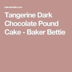 Tangerine Dark Chocolate Pound Cake - Baker Bettie