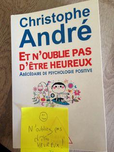 Et n'oublie d'être heureux ! Christophe André, Education, Books, Being Happy, Shopping, Personal Development, Livros, Libros, Livres