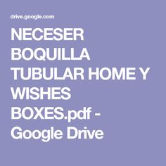 NECESER BOQUILLA TUBULAR HOME Y WISHES BOXES.pdf - Google Drive