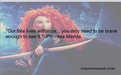 Our fate lives within us. you only need to be brave enough to see it. We putting a board for this one this this a good one Disney Dream, Disney Love, Disney Magic, Brave Disney, Merida Disney, Amazing Quotes, Great Quotes, Inspirational Quotes, Motto