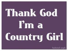 Country Girl Quotes And Sayings - Bing Images Country Girl Life, Country Girl Quotes, Country Chic, Country Girls, Country Sayings, Country Living, Country Fashion, Southern Pride, Southern Sayings