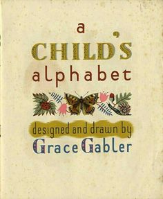 @xyz(ABCs1900s#4) A Child's Alphabet, Grace Gabler, ca 1945