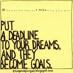 [ set goals ] dream, deadline, detail, do; in other words, be crystal clear and scintillatingly specific, jano xx