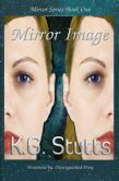 """Mirror Image by KG Stutts  Madison Mackenzie Rhodes, Maddie for short, would call her life """"comfortable."""" She works in a call center, lives with her best friend of fifteen years, and spends most of her free time with her family. Her entire world is turned upside down when she finds out that she is a clone, created to hide the secret that we are not alone in this galaxy. Her counterpart, going by the nickname Mack."""