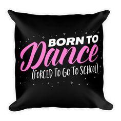 "Dance Pillow 18"" Square - Born to Dance"