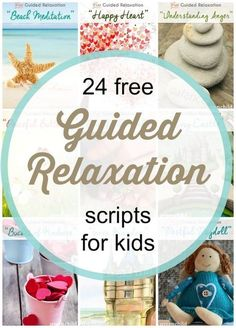 Kids Health 24 free Guided Relaxation Scripts for Kids! These meditations can help children and teens relieve stress and anxiety, improve self-esteem, feel great (mind, body, and spirit) and develop a positive mental attitude at school and at home.