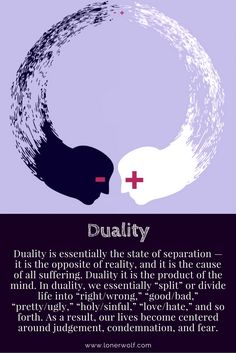 Duality, or dualistic thinking, is responsible for the hatred, condemnation, and judgement we live in ...