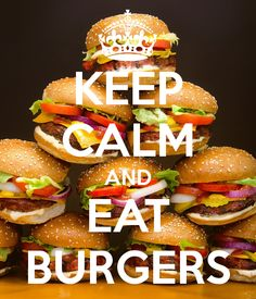 Keep calm and eat burgers